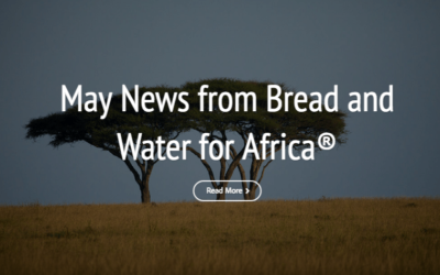 May News from Bread and Water for Africa