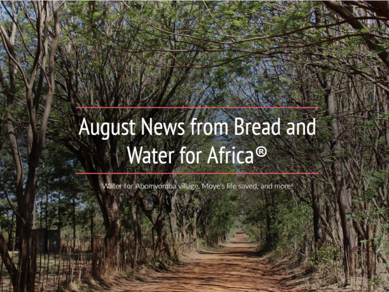 Water for Abomvomba village, Moye's life saved, and more!